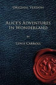 Alice's Adventures in Wonderland - Original Version