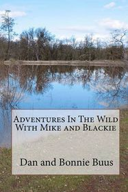 Adventures in the Wild with Mike and Blackie