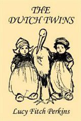 The Dutch Twins, Illustrated Edition (Yesterday's Classics)