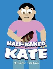 Half-Baked Kate