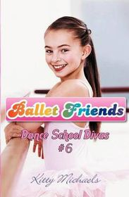 Ballet Friends #6 Dance School Divas