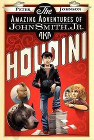 The Amazing Adventures of John Smith, Jr. Aka Houdini