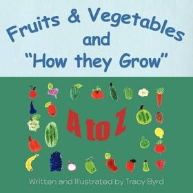 Fruits & Vegetables and How They Grow