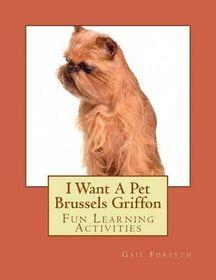 I Want a Pet Brussels Griffon