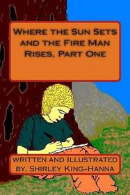 Where the Sun Sets and the Fire Man Rises, Part One