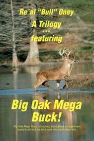 A Trilogy . Featuring Big Oak Mega Buck!