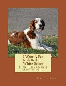 I Want a Pet Irish Red and White Setter