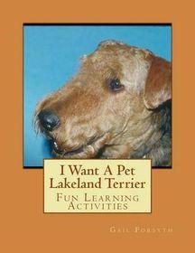 I Want a Pet Lakeland Terrier