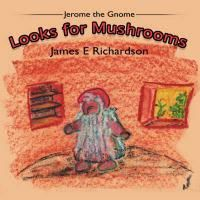 Jerome the Gnome Looks for Mushrooms
