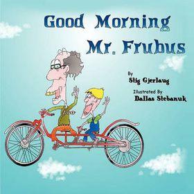 Good Morning Mr. Frubus
