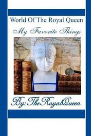 World of the Royal Queen -My Favorite Things