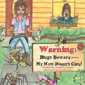 Bugs Beware...My Mom Doesn't Care!