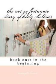 The Not So Fortunate Diary of Kelly Chellous: Book One