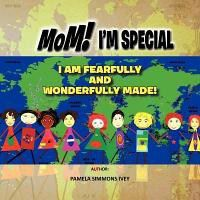 Mom! I'm Special I Am Fearfully and Wonderfully Made!