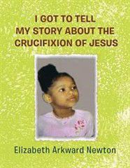 I Got to Tell My Story about the Crucifixion of Jesus