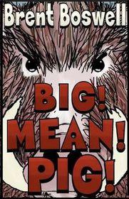 Big! Mean! Pig!