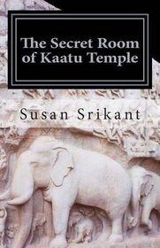 The Secret Room of Kaatu Temple