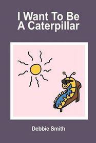 I Want to Be a Caterpillar