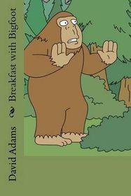 Breakfast with Bigfoot