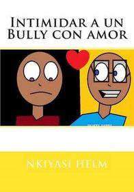 Intimidar a Un Bully Con Amor