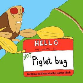 Hello, My Name Is Not Piglet Bug