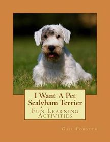I Want a Pet Sealyham Terrier