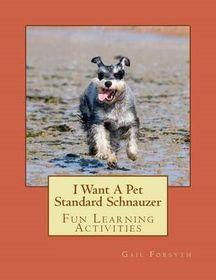 I Want a Pet Standard Schnauzer