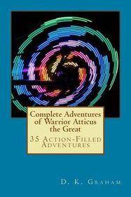 Complete Adventures of Warrior Atticus the Great