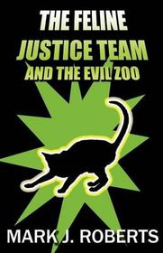 The Feline Justice Team and the Evil Zoo