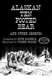 The Alaskan Ten-Footed Bear and Other Legends (Reprint Edition)