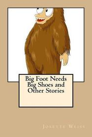 Big Foot Needs Big Shoes and Other Stories