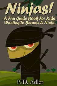 Ninjas! a Fun Guide Book for Kids Wanting to Become a Ninja