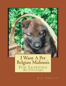 I Want a Pet Belgian Malinois