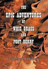 The Epic Adventures of Whiz Grass and Poot Berry