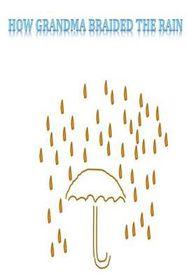 How Grandma Braided the Rain