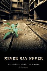 Never Say Never - One Woman's Journey to Survive