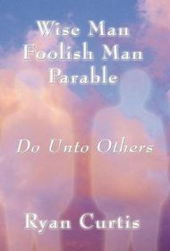 Wise Man Foolish Man Parable
