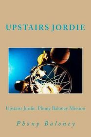 Upstairs Jordie: Phony Baloney Mission