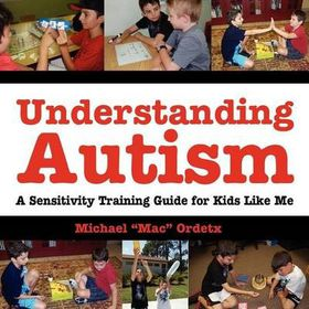 Understanding Autism, a Sensitivity Training Guide for Kids Like Me