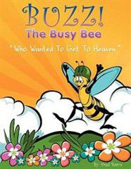 Buzz the Busy Bee Who Wanted to Get to Heaven