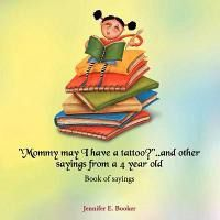Mommy May I Have a Tattoo?..and Other Sayings from a 4 Year Old