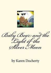 Baby Bear and the Light of the Silver Moon