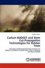 Carbon Budget and Stem Cut Propagation Technologies for Rubber Trees