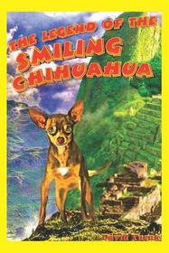 The Legend of the Smiling Chihuahua