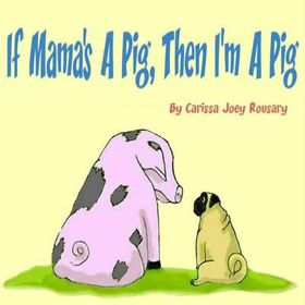 If Mama's a Pig, Then I'm a Pig