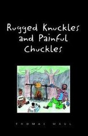 Rugged Nuckles and Painful Chuckles