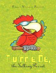 Twiddle de, the Talking Parrot