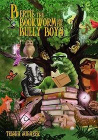Bertie, the Bookworm and the Bully Boys
