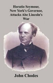 Horatio Seymour, New York's Governor, Attacks Abe Lincoln's War
