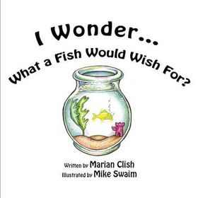 I Wonder...What a Fish Would Wish For?